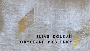 Eliáš Dolejší: Obyčejné myšlenky
