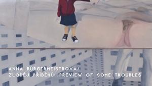 Anna Bürgermeisterová: Zloděj příběhů: Preview of some troubles - Pragovka Gallery POP-UP
