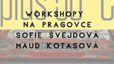 Workshopy na Pragovce se Sofií Švejdovou a Maud Kotasovou