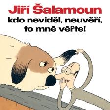 Jiří Šalamoun Kdo neviděl, neuvěří, to mně věřte